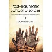 Post Traumatic School Disorder by William Clay