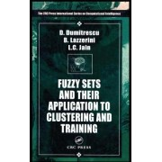 Fuzzy Sets and Their Application to Clustering and Training by Beatrice B. Lazzerini
