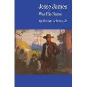 Jesse James Was His Name by William A. Settle