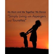 My Mom and Me Together We Dance Simply Living with Aspergers and Tourettes by Emily Faehn-Sheehan