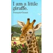 I am a Little Giraffe by Fran cois Crozat