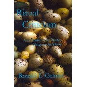 Ritual Criticism by Director of Ritual Studies International and Professor Emeritus of Religion and Culture Ronald L Grimes