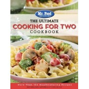 Mr. Food Test Kitchen: The Ultimate Cooking for Two Cookbook: More Than 150 Quick & Easy Recipes Perfectly Sized for Two