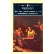 The Luck of Roaring Camp and Other Writings / Bret Harte ; with an Introduction and Notes by Gary Scharnhorst. by Bret. Harte