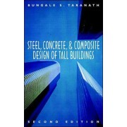 Steel, Concrete, and Composite Design of Tall Buildings by Bungale S. Taranath