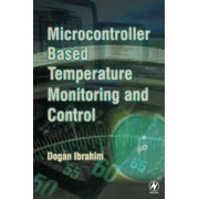 Microcontroller-Based Temperature Monitoring and Control by Dogan Ibrahim