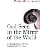 God Seen in the Mirror of the World by Pierre-Marie Emonet