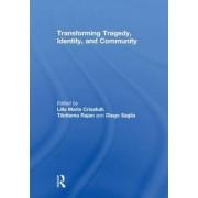 Transforming Tragedy, Identity, and Community by Lilla Maria Crisafulli