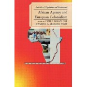 African Agency and European Colonialism by Femi J. Kolapo