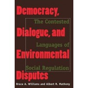 Democracy, Dialogue and Environmental Disputes by Bruce A. Williams