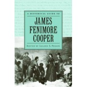 A Historical Guide to James Fenimore Cooper by Professor of English Leland S Person