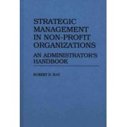 Strategic Management in Non-profit Organizations by Robert D. Hay