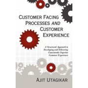 Customer Facing Processes and Customer Experience by Ajit Utagikar