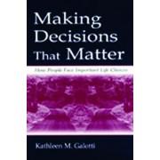 Making Decisions That Matter by Kathleen M. Galotti