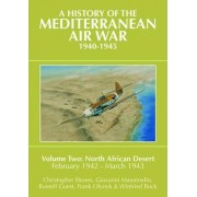 A History of the Mediterranean Air War, 1940-1945: North African Desert, February 1942-March 1943 v. 2 by Christopher Shores