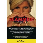 Scammed! Unmasking Suze Orman and Her Crooked Cabal: An Expose about Much More Than Just Suze Orman