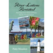 River-Lations Revisited: More Inspirational Stories and Photos from the Thousand Islands
