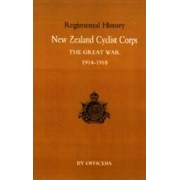 New Zealand Cyclist Corps in the Great War 1914-1918 2004 by By Officers of the Regiment
