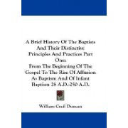 A Brief History Of The Baptists And Their Distinctive Principles And Practices Part One by William Cecil Duncan