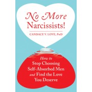 No More Narcissists!: How to Stop Choosing Self-Absorbed Men and Find the Love You Deserve