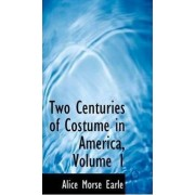 Two Centuries of Costume in America, Volume 1 by Alice Morse Earle