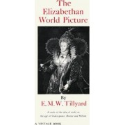 The Elizabethan World Picture by Eustace M Tillyard