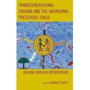 Transgenerational Trauma and the Aboriginal Preschool Child by Norma Tracey