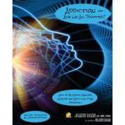Addiction Are We All Trapped?: How God and Science Can Free Us