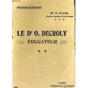 Le Dr O. Decroly - Educateur - Bibliotheque Des Educateurs
