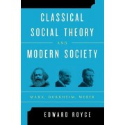 Classical Social Theory and Modern Society by Edward Royce