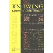 Knowing Southeast Asian Subjects by Laurie J. Sears
