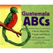 Guatemala ABCs: A Book About the People and Places of Guatemala by Marcie Aboff