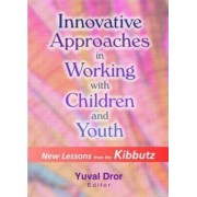 Innovative Approaches in Working with Children and Youth by Yuval Dror