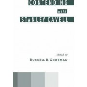 Contending with Stanley Cavell by Russell B. Goodman