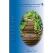 The Ultimate Questions Book - Life Purpose by Kathy Jo Slusher