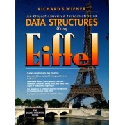 An Object-Oriented Introduction to Data Structures Using Eiffel by Richard S. Wiener