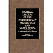 Political Leaders of the Contemporary Middle East and North Africa by Bernard Reich