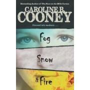 Fog, Snow, Fire by Caroline B Cooney