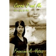 Carrie O and Me What a Woman God Made by Francine A Yates