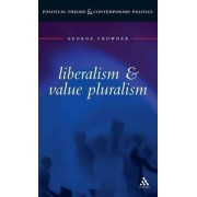 Liberalism and Value Pluralism by George Crowder