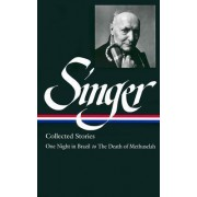 Collected Stories: One Night in Brazil to the Death of Methusalah: v. 3 by Isaac Bashevis Singer