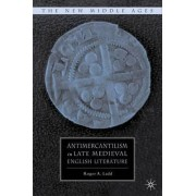 Antimercantilism in Late Medieval English Literature by Roger A. Ladd