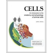 Cells; An Introduction to the Anatomy and Physiology of Animal Cells by Ellen Johnston McHenry