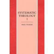 Systematic Theology: Reason and Revelation, Being and God Vol 1 by Paul Tillich
