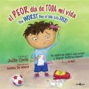 El Peor Dia de Toda Mi Vida/The Worst Day Of My Life Ever! by Julia Cook