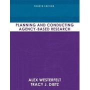 Planning and Conducting Agency-Based Research by Alex J. Westerfelt