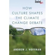 How Culture Shapes the Climate Change Debate by Andrew J. Hoffman