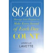 86400: Manage Your Purpose to Make Every Second of Each Day Count by Lavaille Lavette