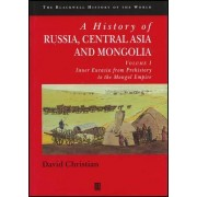 A History of Russia, Central Asia and Mongolia: Inner Eurasia from Prehistory to the Mongol Empire v. 1 by David Christian
