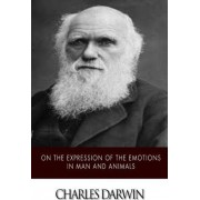 On the Expression of the Emotions in Man and Animals by Professor Charles Darwin